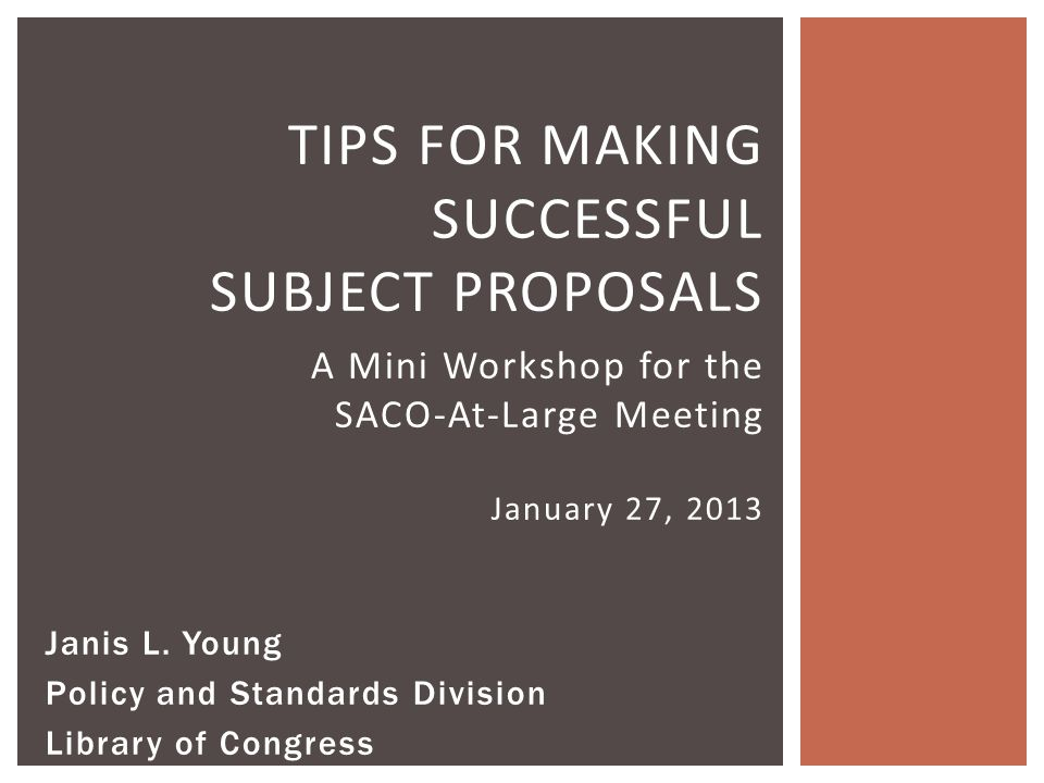 TIPS FOR MAKING SUCCESSFUL SUBJECT PROPOSALS A Mini Workshop for the SACO-At-Large Meeting January 27, 2013 Janis L.