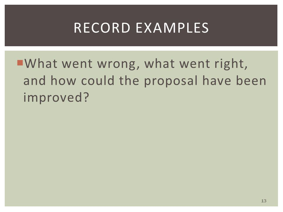  What went wrong, what went right, and how could the proposal have been improved.