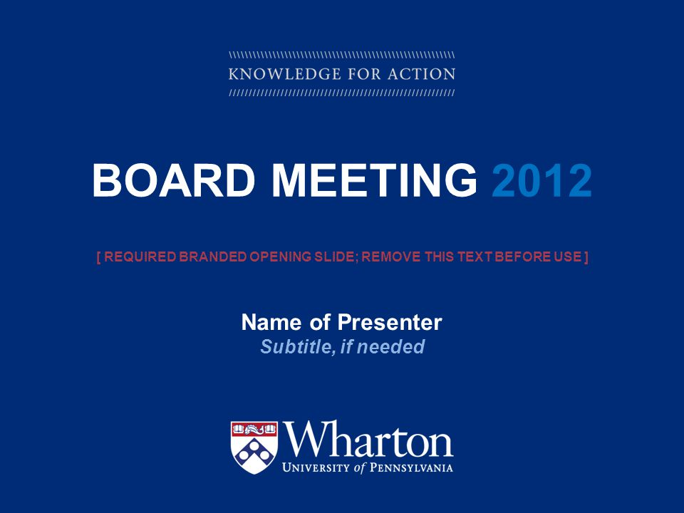 KNOWLEDGE FOR ACTION BOARD MEETING 2012 Name of Presenter Subtitle, if needed [ REQUIRED BRANDED OPENING SLIDE; REMOVE THIS TEXT BEFORE USE ]