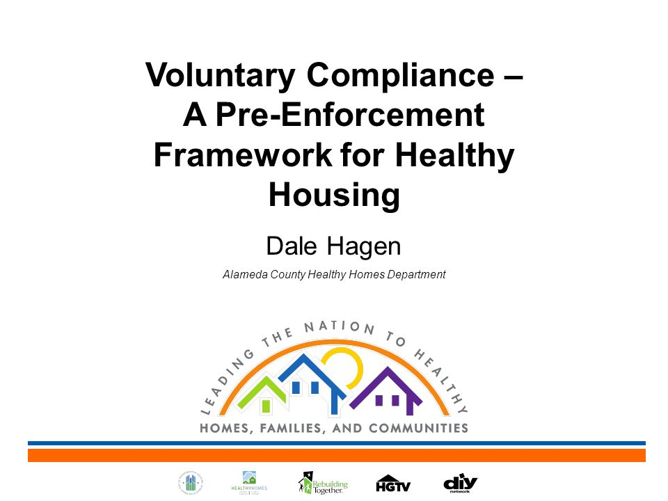 Voluntary Compliance – A Pre-Enforcement Framework for Healthy Housing Dale Hagen Alameda County Healthy Homes Department