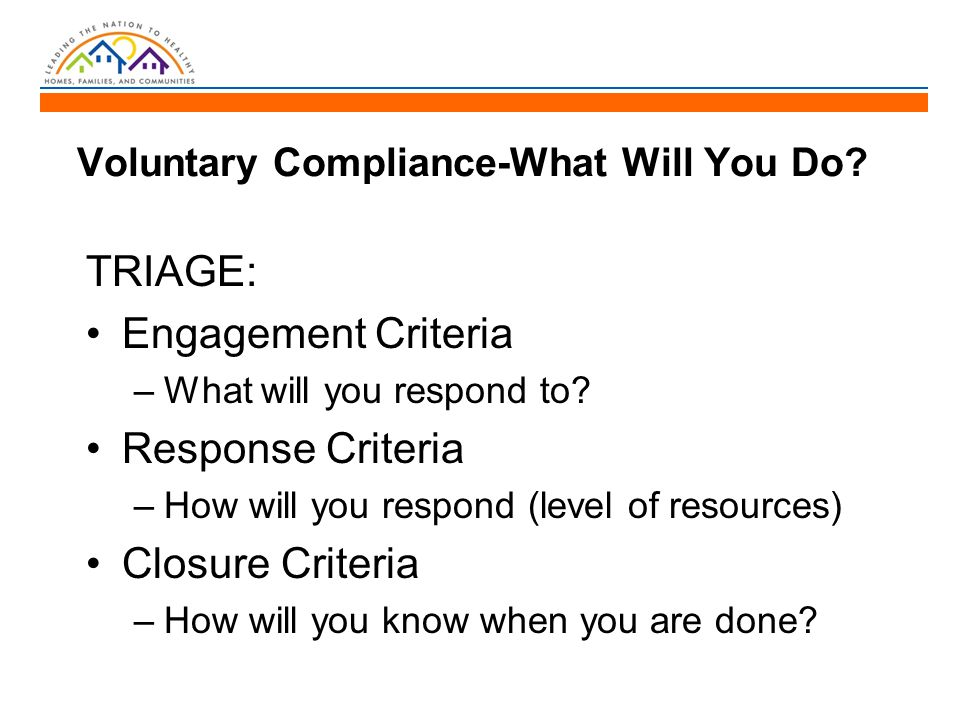 Voluntary Compliance-What Will You Do. TRIAGE: Engagement Criteria –What will you respond to.