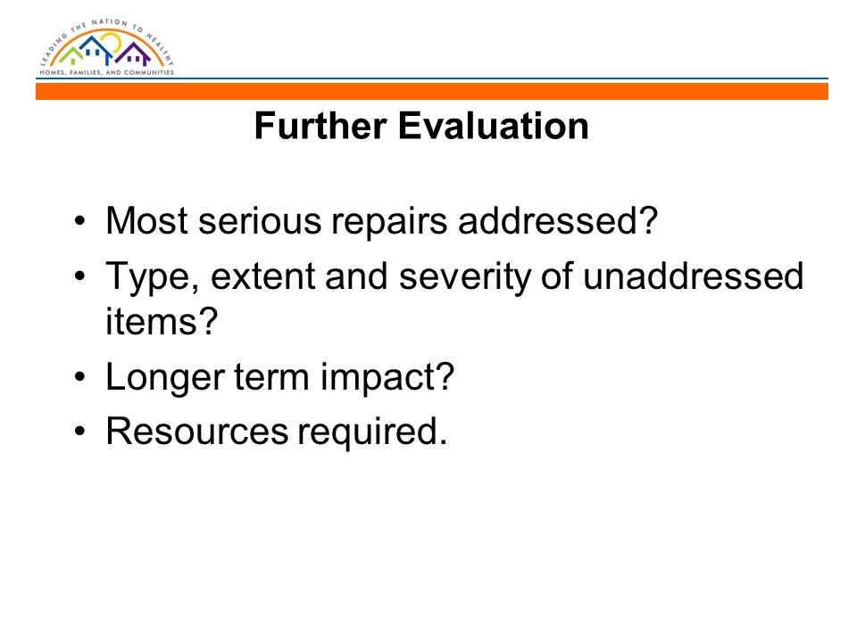 Further Evaluation Most serious repairs addressed.