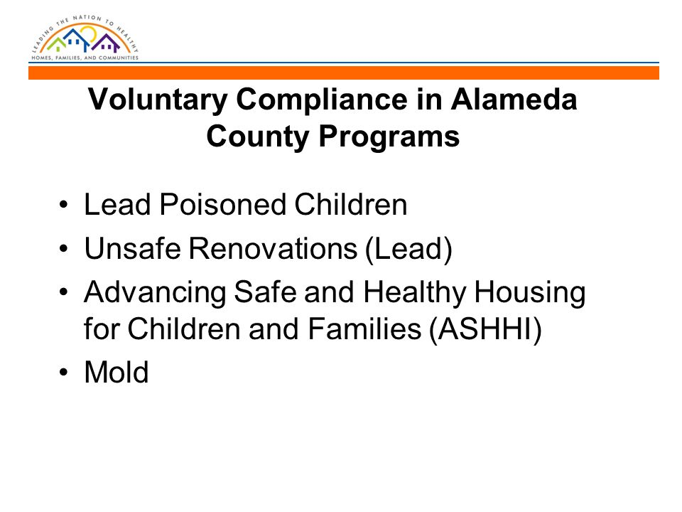 Lead Poisoned Children Unsafe Renovations (Lead) Advancing Safe and Healthy Housing for Children and Families (ASHHI) Mold Voluntary Compliance in Alameda County Programs