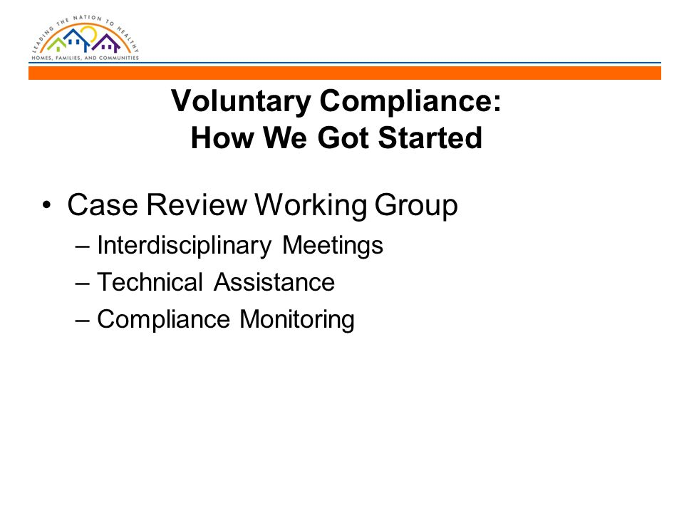 Case Review Working Group –Interdisciplinary Meetings –Technical Assistance –Compliance Monitoring Voluntary Compliance: How We Got Started