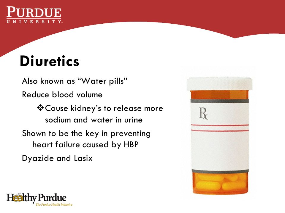 Diuretics Also known as Water pills Reduce blood volume  Cause kidney's to release more sodium and water in urine Shown to be the key in preventing heart failure caused by HBP Dyazide and Lasix
