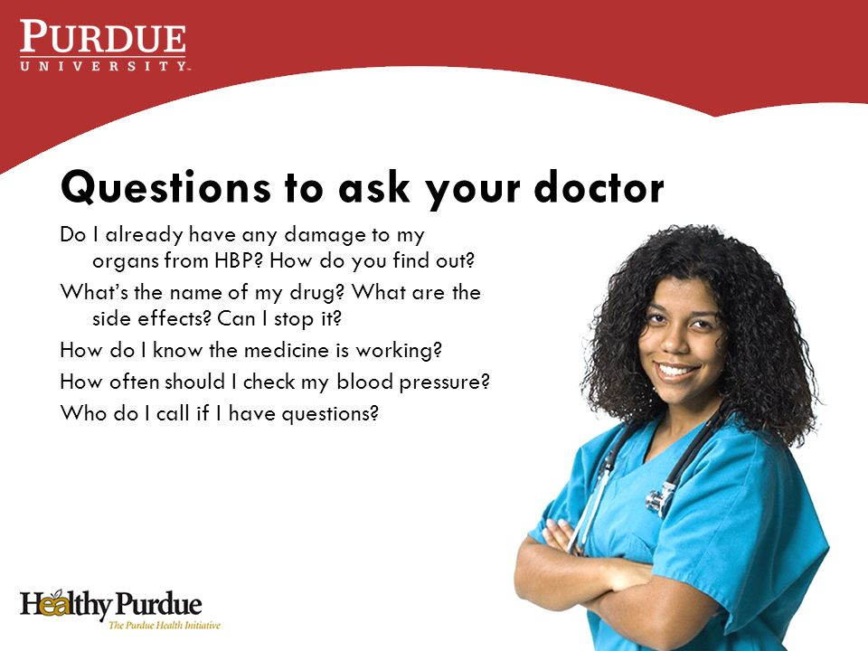 Questions to ask your doctor Do I already have any damage to my organs from HBP.