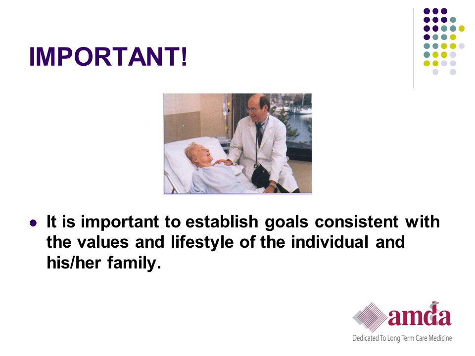 IMPORTANT! It is important to establish goals consistent with the values and lifestyle of the individual and his/her family.