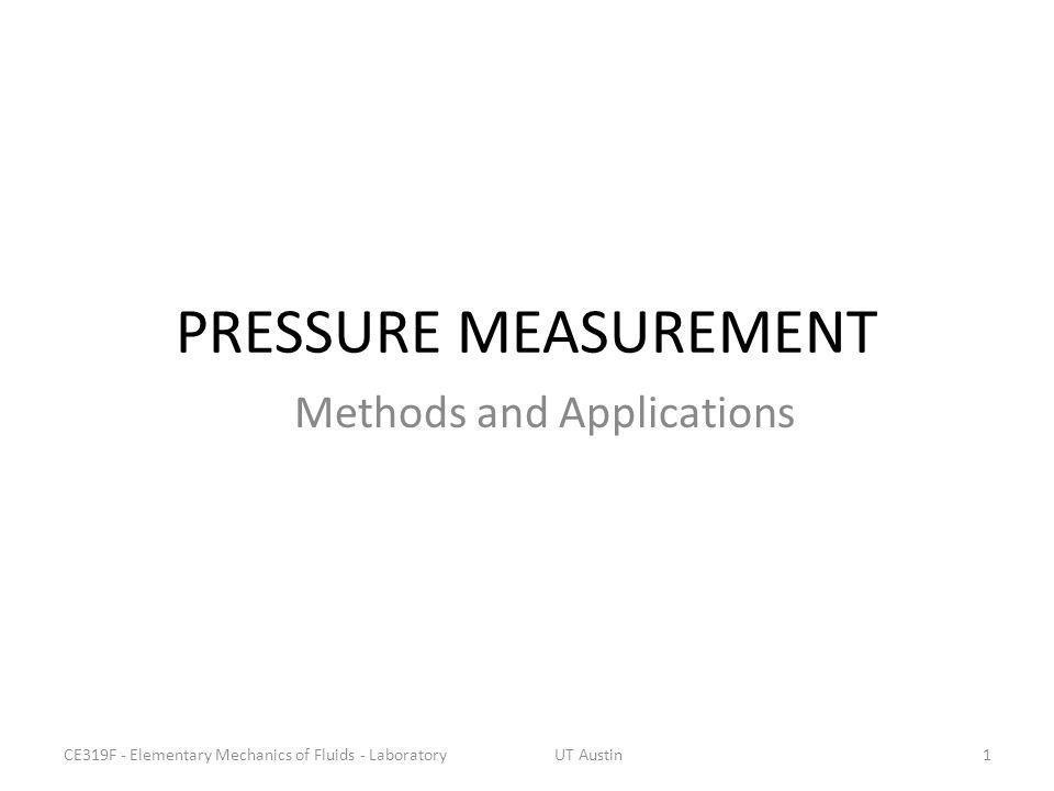 PRESSURE MEASUREMENT Methods and Applications 1CE319F - Elementary Mechanics of Fluids - LaboratoryUT Austin