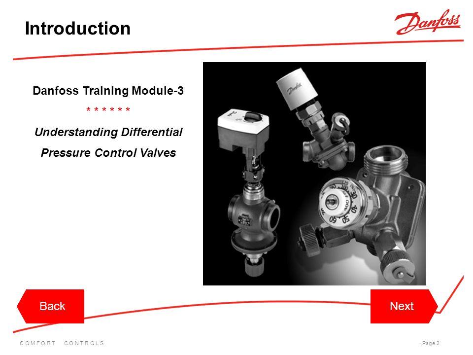 C O M F O R T C O N T R O L S- Page 2 BackNext Introduction Danfoss Training Module-3 * * * Understanding Differential Pressure Control Valves BackNex