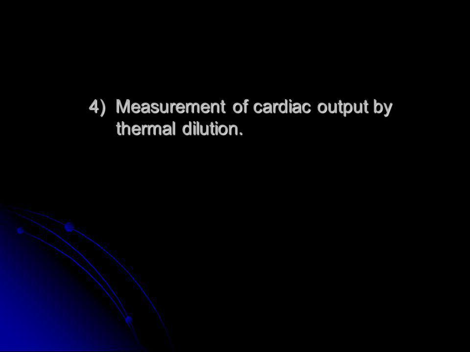 4) Measurement of cardiac output by thermal dilution.