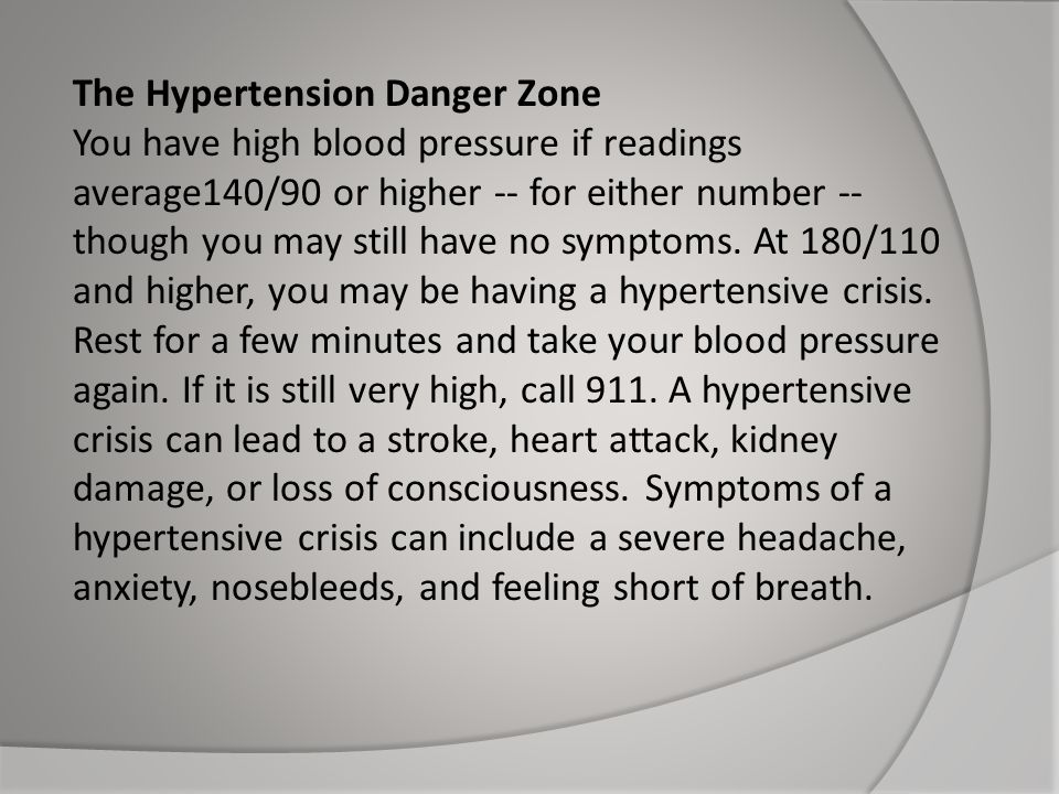 The Hypertension Danger Zone You have high blood pressure if readings average140/90 or higher -- for either number -- though you may still have no sym