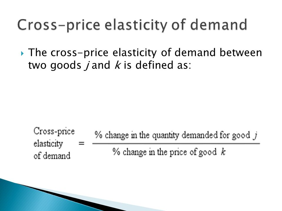  The cross-price elasticity of demand between two goods j and k is defined as: