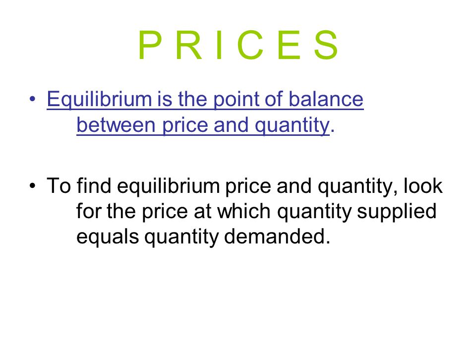 Equilibrium is the point of balance between price and quantity. To find equilibrium price and quantity, look for the price at which quantity supplied