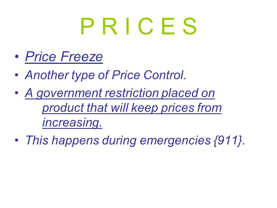 P R I C E S Price Freeze Another type of Price Control.