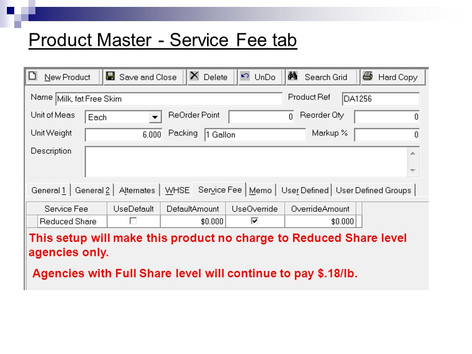 Product Master - Service Fee tab This setup will make this product no charge to Reduced Share level agencies only. Agencies with Full Share level will