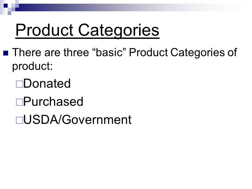 """Product Categories There are three """"basic"""" Product Categories of product:  Donated  Purchased  USDA/Government"""