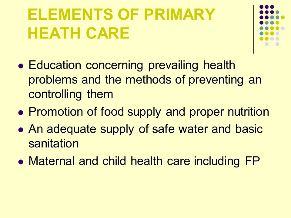 ELEMENTS OF PRIMARY HEATH CARE Education concerning prevailing health problems and the methods of preventing an controlling them Education concerning