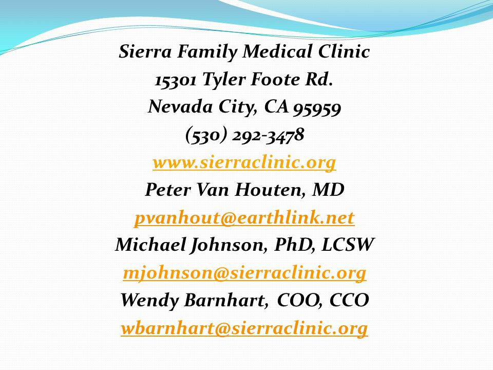 Sierra Family Medical Clinic 15301 Tyler Foote Rd. Nevada City, CA 95959 (530) 292-3478 www.sierraclinic.org Peter Van Houten, MD pvanhout@earthlink.n