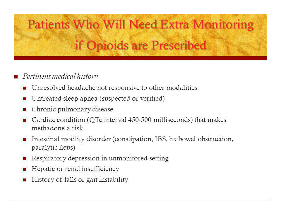 Patients Who Will Need Extra Monitoring if Opioids are Prescribed Pertinent medical history Unresolved headache not responsive to other modalities Unt