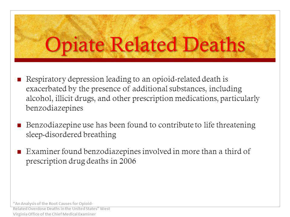 Opiate Related Deaths Respiratory depression leading to an opioid-related death is exacerbated by the presence of additional substances, including alc