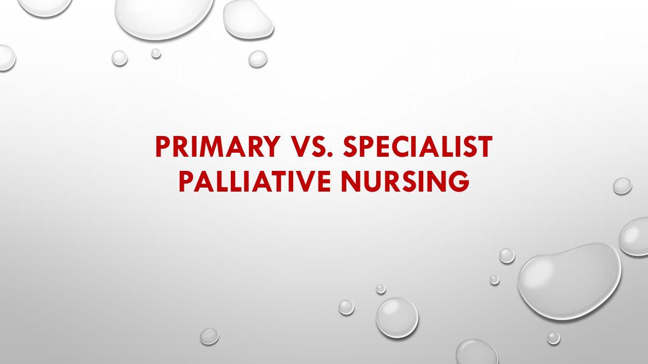 Primary vs specialist palliative nursing role of aprns in health 1 primary vs specialist palliative nursing 1betcityfo Images