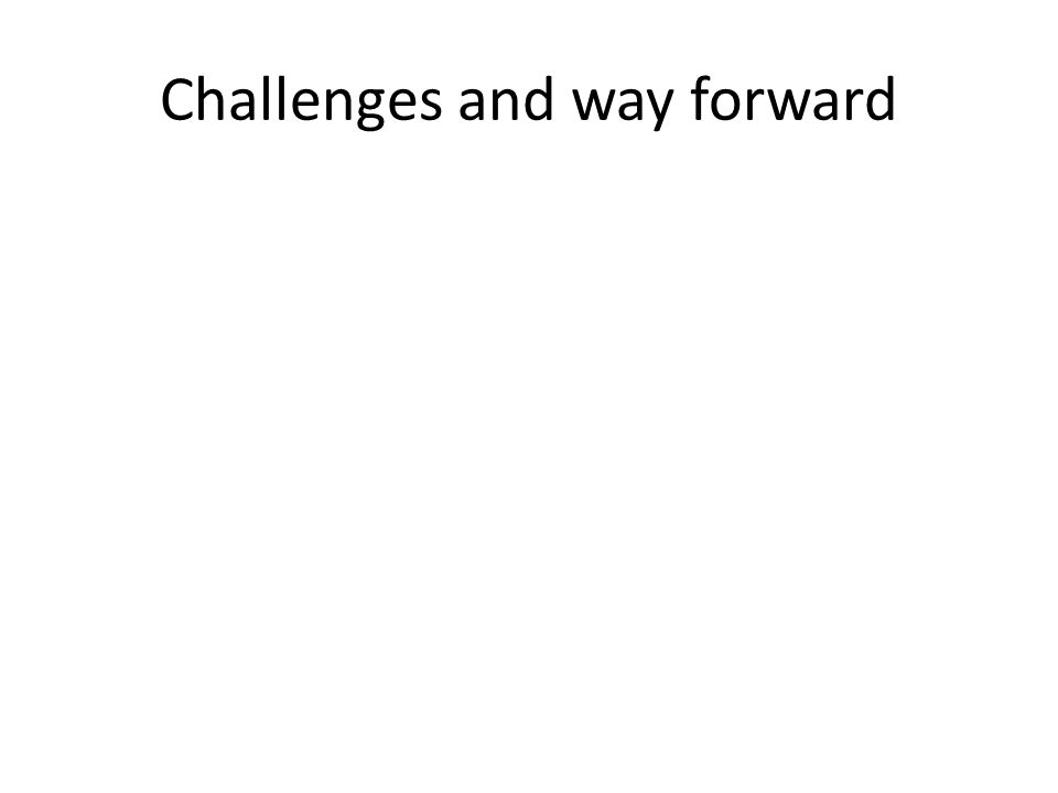 Challenges and way forward