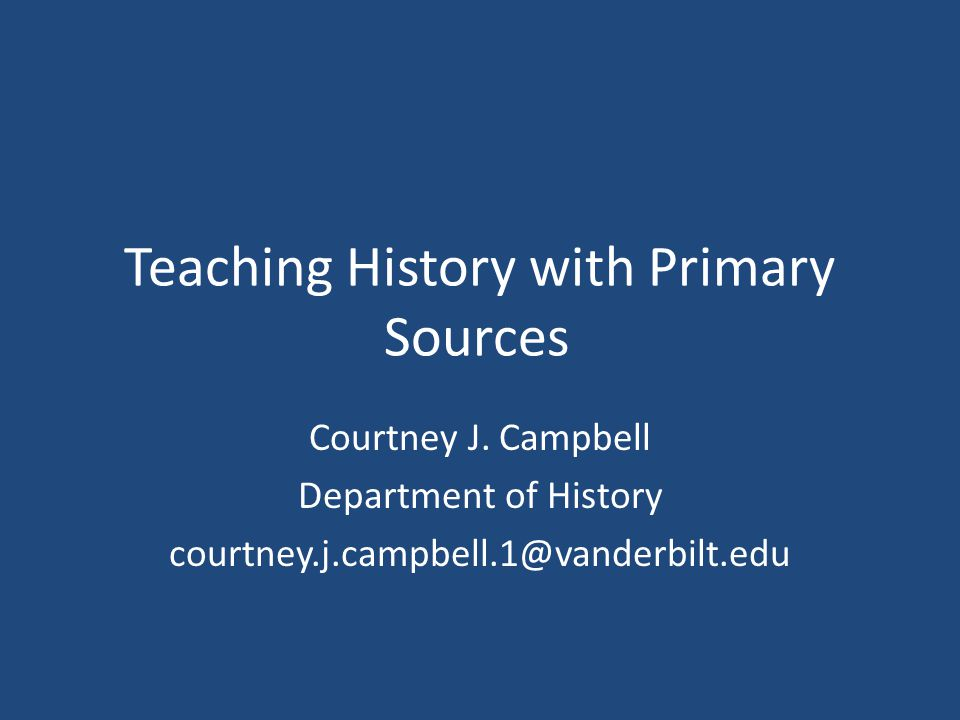 Teaching History with Primary Sources Courtney J.
