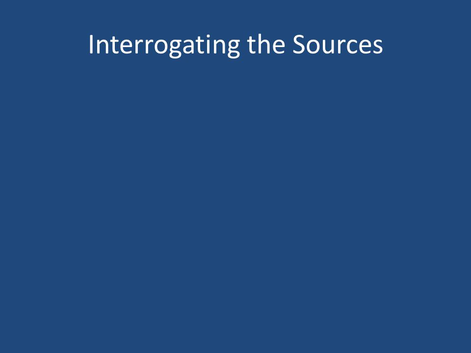 Interrogating the Sources