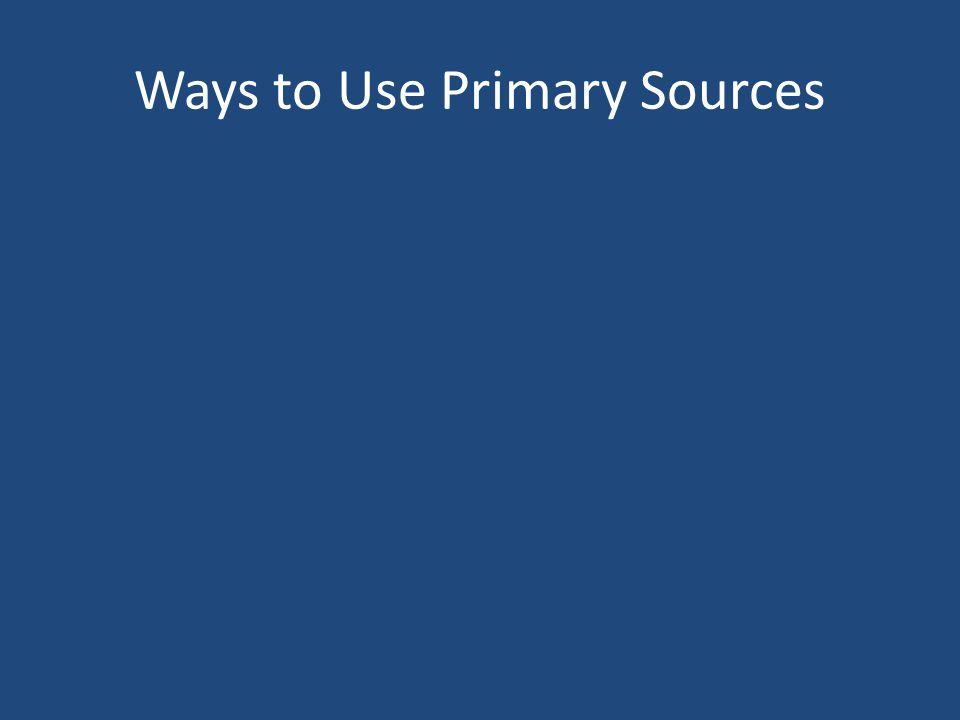 Ways to Use Primary Sources