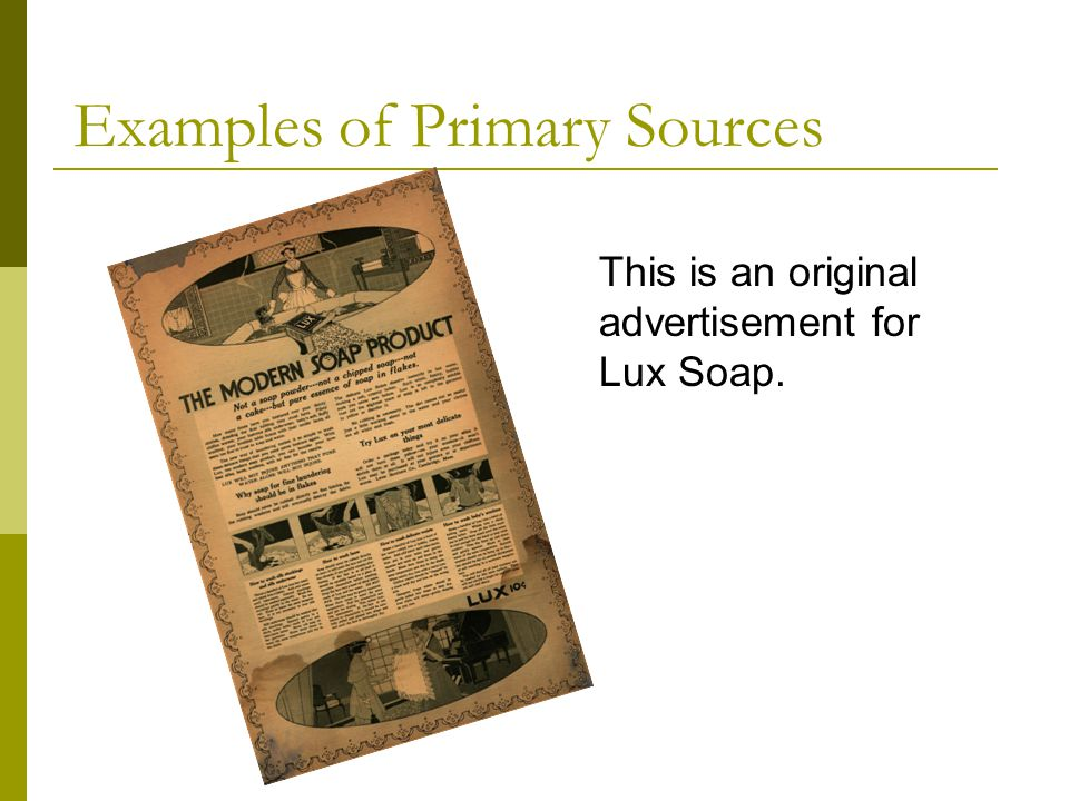 Examples of Primary Sources This is an original advertisement for Lux Soap.