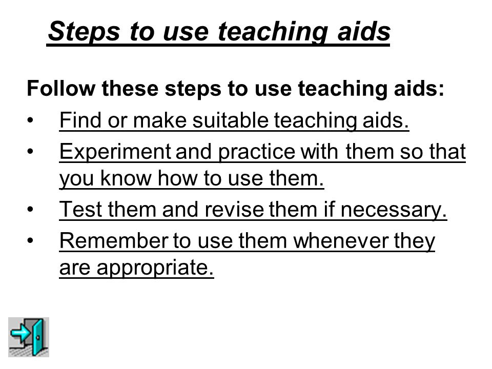 Steps to use teaching aids Follow these steps to use teaching aids: Find or make suitable teaching aids.