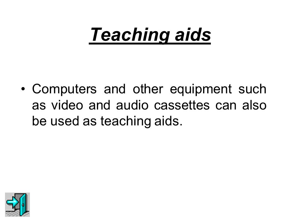 Teaching aids Computers and other equipment such as video and audio cassettes can also be used as teaching aids.