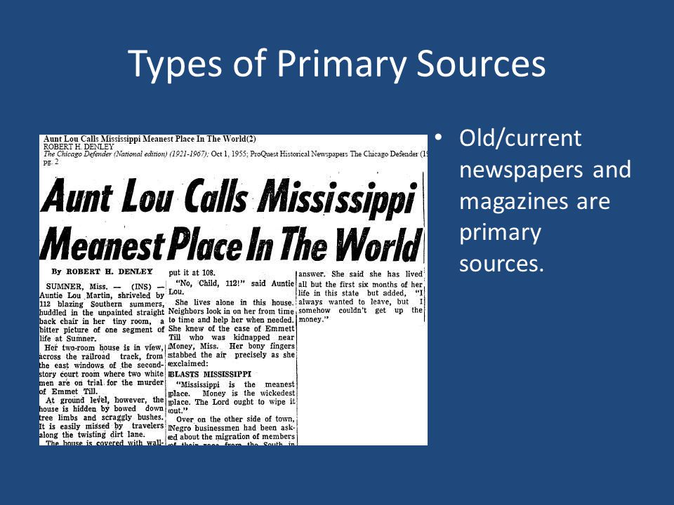 Types of Primary Sources Old/current newspapers and magazines are primary sources.