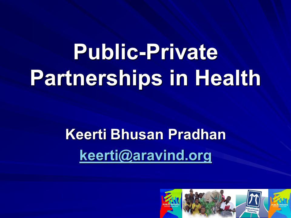 Public-Private Partnerships in Health Keerti Bhusan Pradhan keerti@aravind.org