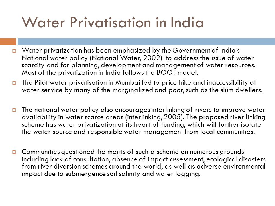 Water Privatisation in India  Water privatization has been emphasized by the Government of India's National water policy (National Water, 2002) to ad