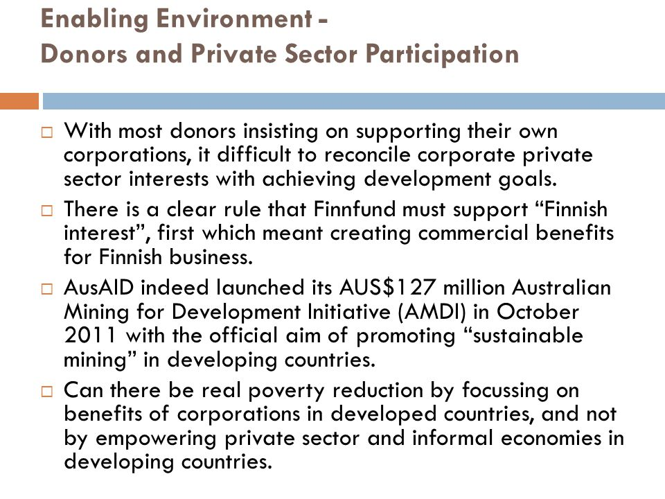 Enabling Environment - Donors and Private Sector Participation  With most donors insisting on supporting their own corporations, it difficult to reco