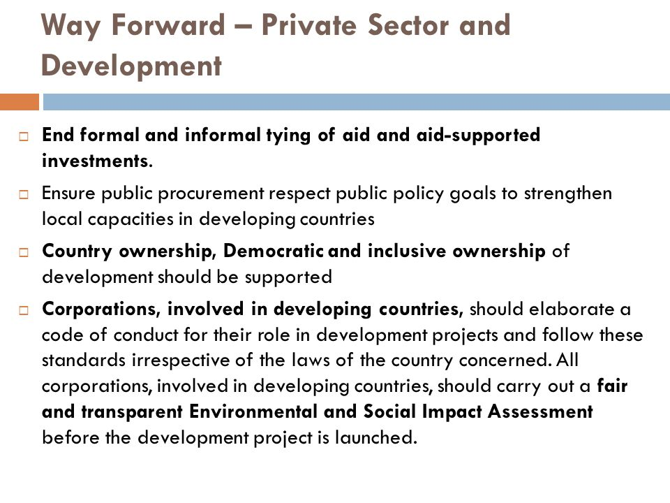 Way Forward – Private Sector and Development  End formal and informal tying of aid and aid-supported investments.  Ensure public procurement respect