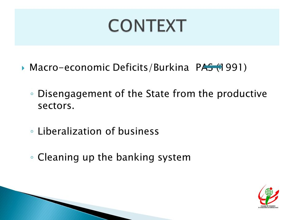  Macro-economic Deficits/Burkina PAS (1991) ◦ Disengagement of the State from the productive sectors.