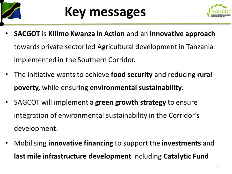 SAGCOT Catalytic Fund 24 Social venture capital fund Target: development and expansion of younger and generally smaller agribusinesses with supply chain links with smallholders.