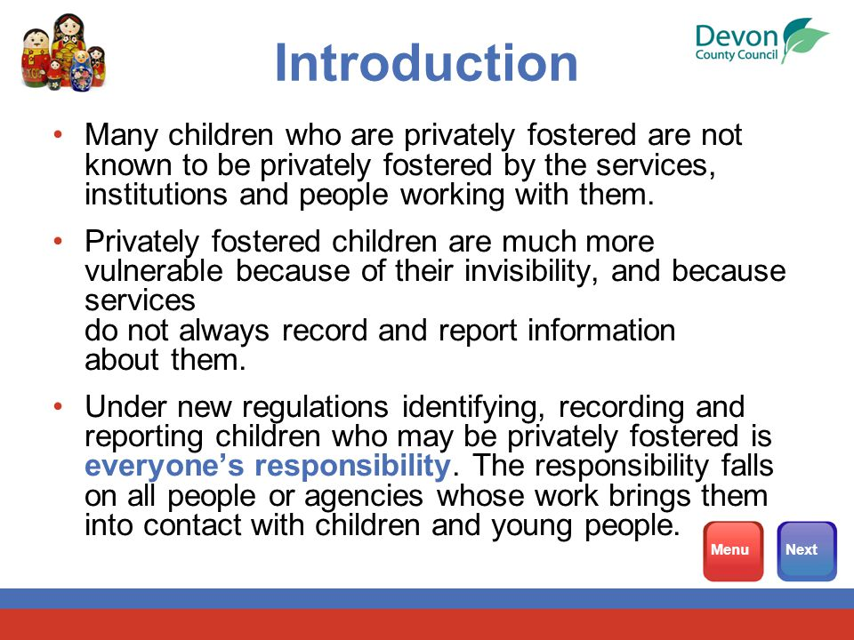 Introduction Many children who are privately fostered are not known to be privately fostered by the services, institutions and people working with them.