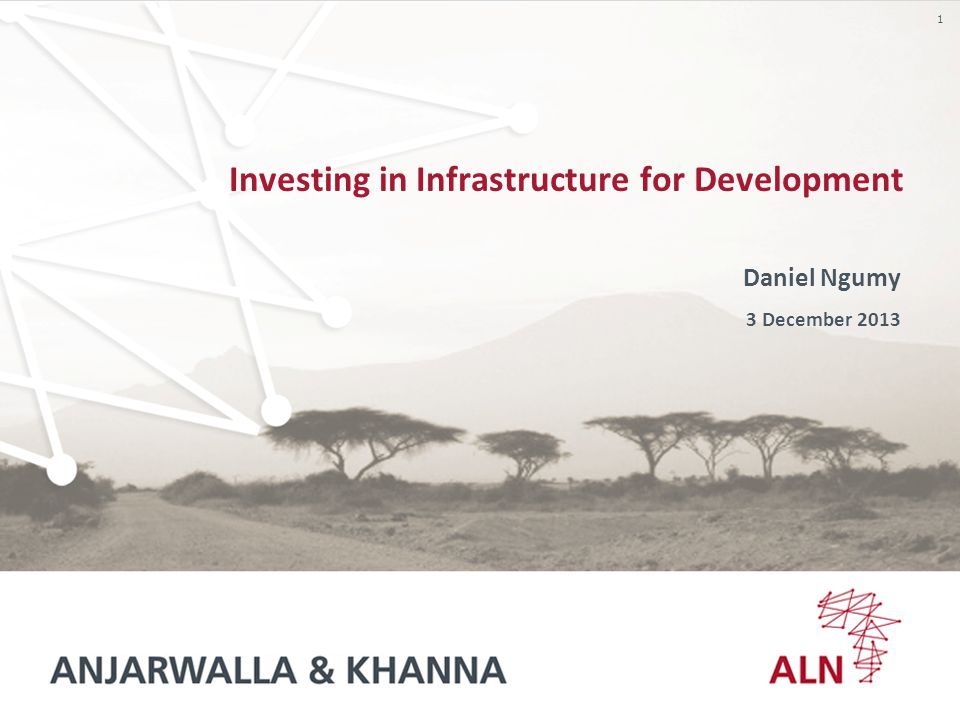 1 Investing in Infrastructure for Development Daniel Ngumy 3 December 2013