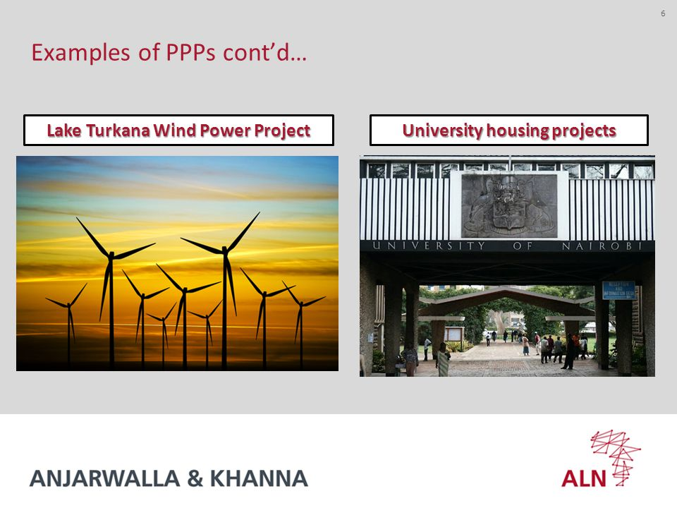 6 Examples of PPPs cont'd… Lake Turkana Wind Power Project University housing projects