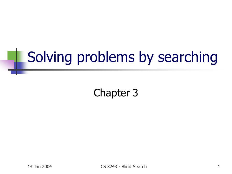14 Jan 2004CS 3243 - Blind Search2 Outline Problem-solving agents Problem types Problem formulation Example problems Basic search algorithms