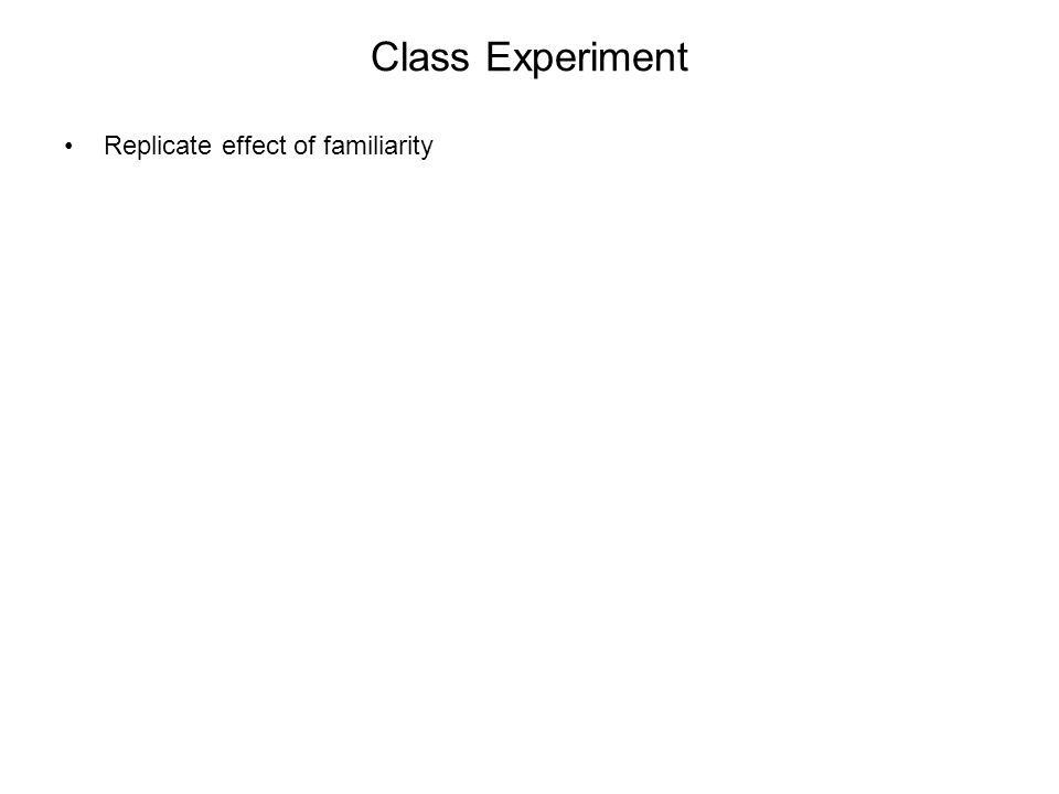 Class Experiment Replicate effect of familiarity