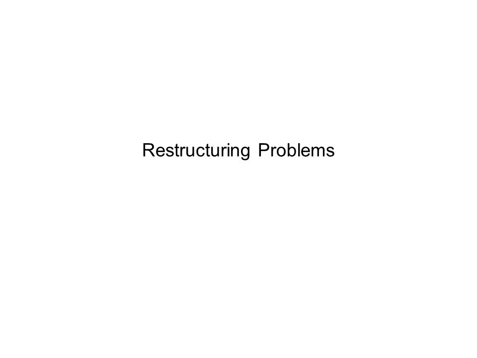 Restructuring Problems