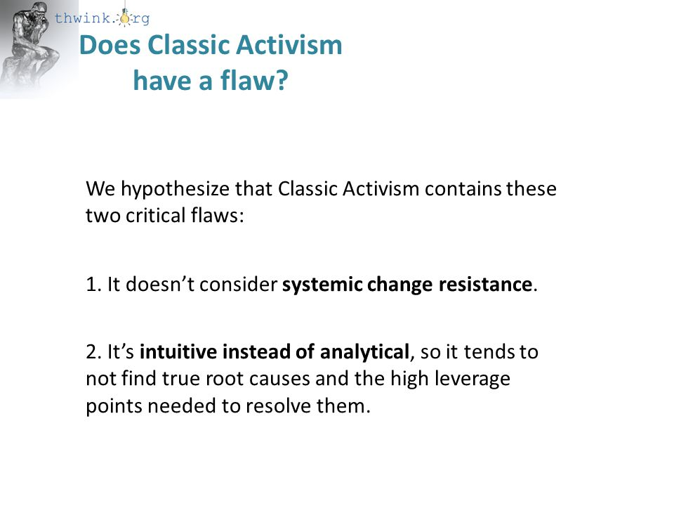Does Classic Activism have a flaw. 1. It doesn't consider systemic change resistance.