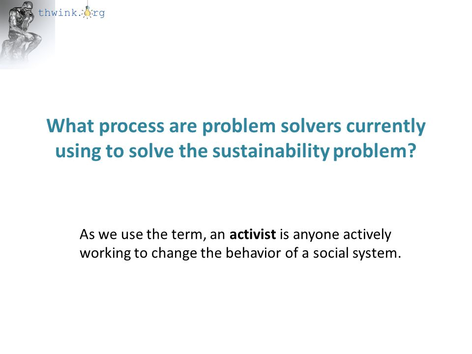 What process are problem solvers currently using to solve the sustainability problem.