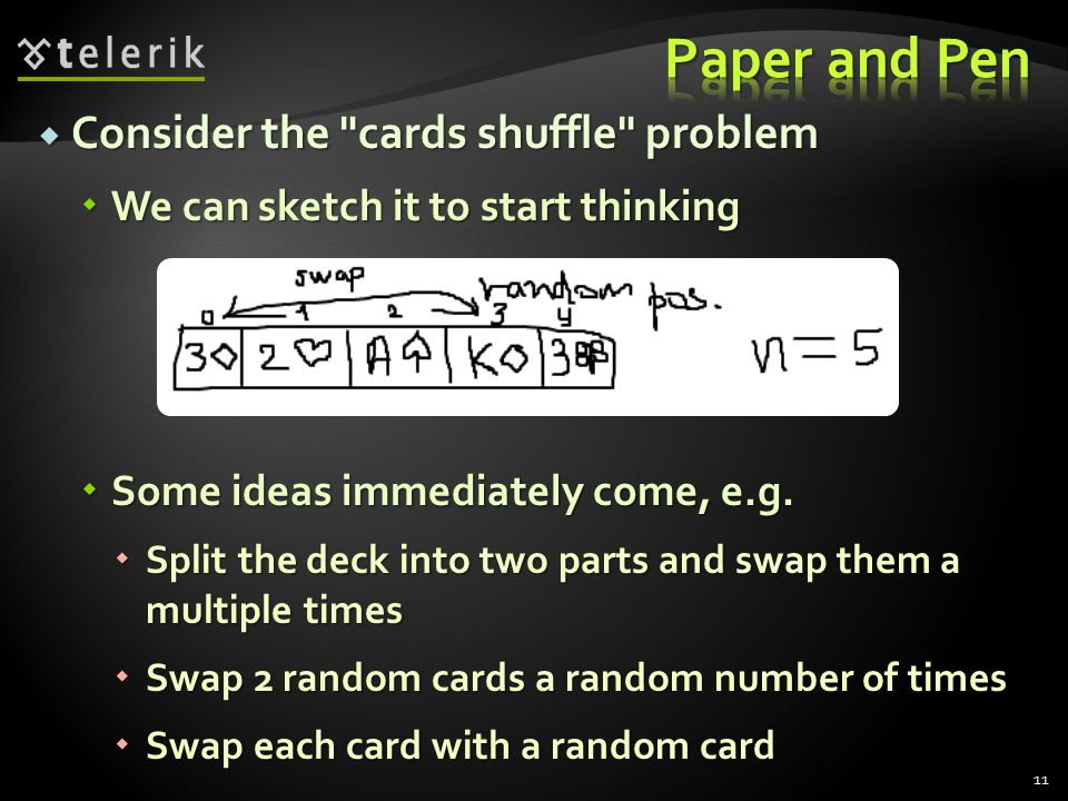  Consider the cards shuffle problem  We can sketch it to start thinking  Some ideas immediately come, e.g.