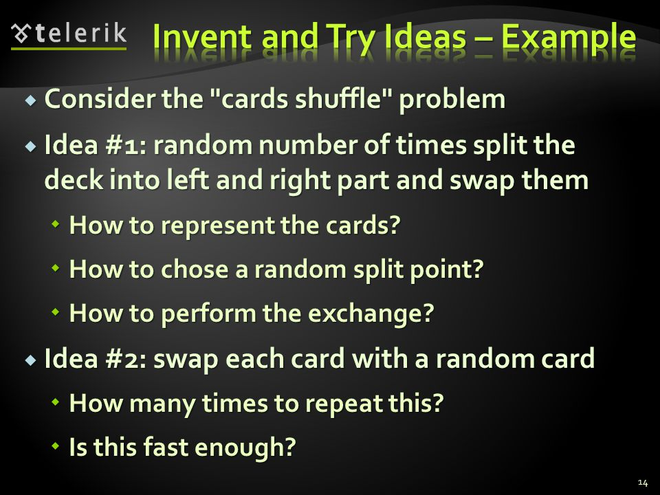  Consider the cards shuffle problem  Idea #1: random number of times split the deck into left and right part and swap them  How to represent the cards.
