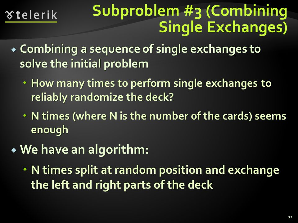 Subproblem #3 (Combining Single Exchanges)  Combining a sequence of single exchanges to solve the initial problem  How many times to perform single exchanges to reliably randomize the deck.
